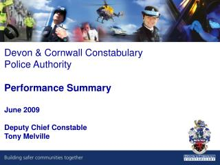 Devon & Cornwall Constabulary Police Authority Performance Summary June 2009