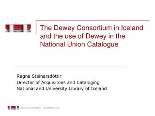 The Dewey Consortium in Iceland and the use of Dewey in the National Union Catalogue