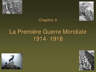 Chapitre: 6 La Première Guerre Mondiale 1914- 1918