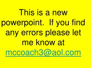 This is a new powerpoint.  If you find any errors please let me know at  mccoach3@aol