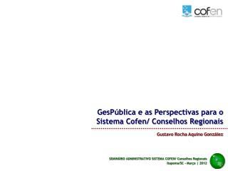GesPública e as Perspectivas para o Sistema Cofen/ Conselhos Regionais