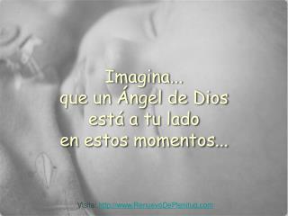 Imagina... que un  ngel de Dios est  a tu lado en estos momentos...