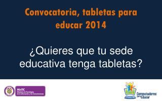 Convocatoria, tabletas para educar 2014 ¿ Quieres que tu sede educativa tenga tabletas?