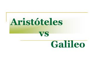 Arist teles              vs                  Galileo