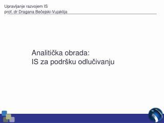 Analiti č ka obrada : IS za podršku odlu č ivanju