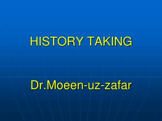 HISTORY TAKING Dr.Moeen- uz - zafar