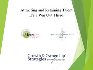 Attracting and Retaining Talent  It�s a  War  Out  There!