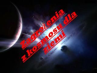 Zagrożenia  z kosmosu dla ziemi