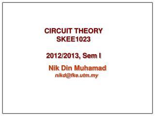 CIRCUIT THEORY SKEE1023 2012/2013, Sem I