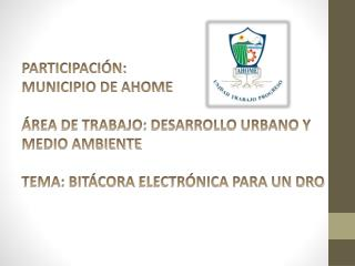 PARTICIPACIÓN :  MUNICIPIO DE AHOME ÁREA DE TRABAJO: DESARROLLO URBANO Y MEDIO  AMBIENTE