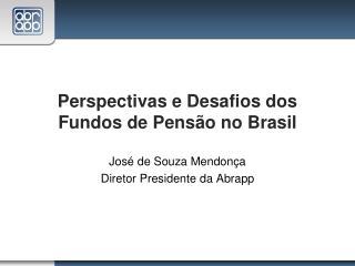 Perspectivas e Desafios dos Fundos de Pensão no Brasil