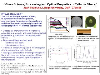 INTELLECTUAL MERIT This is a vertically-integrated project,  to synthesize new tellurite glasses,
