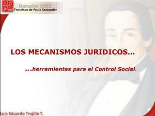 LOS MECANISMOS JURIDICOS�       ... herramientas para el Control Social .