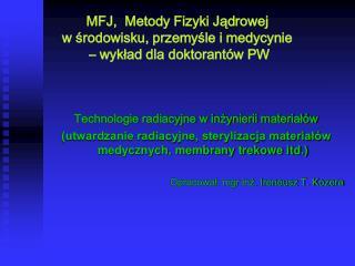 MFJ, Metody Fizyki Jądrowej  w środowisku, przemyśle i medycynie  – wykład dla doktorantów PW