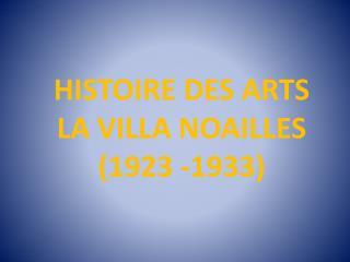 HISTOIRE DES ARTS LA VILLA NOAILLES (1923 -1933)