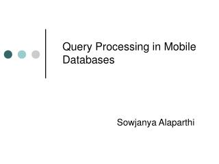 Query Processing in Mobile Databases