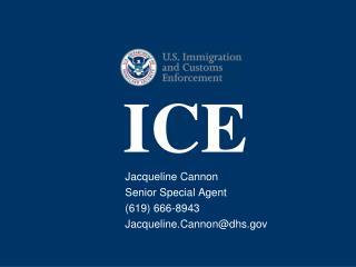 Jacqueline Cannon Senior Special Agent 619 666-8943 Jacqueline.Cannondhs