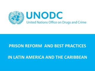PRISON REFORM  AND BEST PRACTICES IN LATIN AMERICA AND THE CARIBBEAN