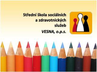 Střední škola sociálních a zdravotnických  služeb  VESNA , o.p.s.
