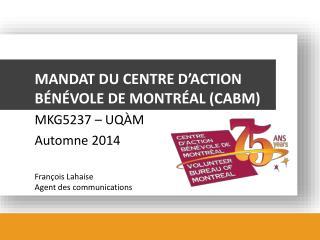 MANDAT DU CENTRE D'ACTION BÉNÉVOLE DE MONTRÉAL (CABM) MKG5237 – UQÀM   Automne  2014