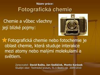 N�zev pr�ce:                                   Fotografick� chemie