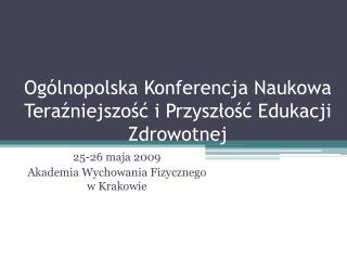 Ogólnopolska Konferencja Naukowa Teraźniejszość i Przyszłość Edukacji Zdrowotnej