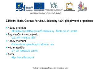 Základní škola, Ostrava-Poruba, I. Sekaniny 1804, příspěvková organizace Název projektu