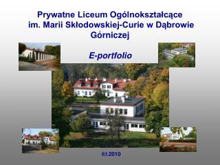 Prywatne Liceum Ogólnokształcące  im. Marii Skłodowskiej-Curie w Dąbrowie Górniczej E-portfolio