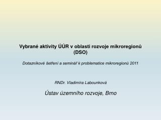 Vybrané aktivity ÚÚR voblasti rozvoje mikroregionů (DSO)
