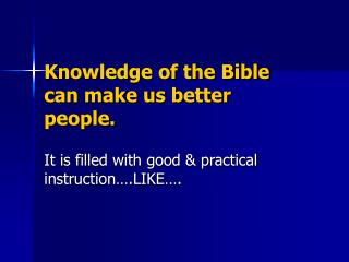 Knowledge of the Bible can make us better people.