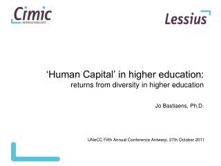 Human Capital  in higher education: returns from diversity in higher education  Jo Bastiaens, Ph.D.