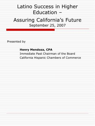 Latino Success in Higher Education –  Assuring California's Future September 25, 2007