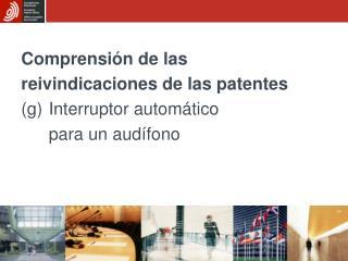 Comprensión de las reivindicaciones de las patentes (g)Interruptor automático  para un audífono