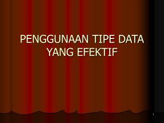 PENGGUNAAN TIPE DATA YANG EFEKTIF