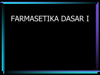 FARMASETIKA DASAR I