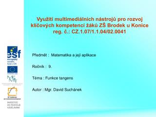Předmět :  Matematika a její aplikace Ročník :  9. Téma : Funkce tangens
