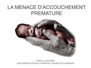 LA MENACE D ACCOUCHEMENT PREMATURE