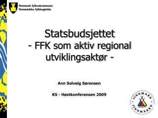 Statsbudsjettet - FFK som aktiv regional utviklingsaktør -