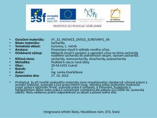Označení materiálu: VY_32_INOVACE_DVOLE_SUROVINY1_04 Název materiálu: Sacharidy