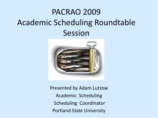 PACRAO 2009 Academic Scheduling Roundtable Session