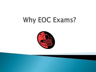 Why EOC Exams?