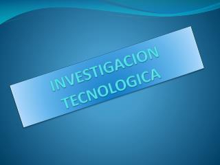 INVESTIGACION TECNOLOGICA