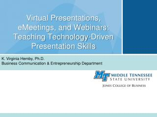 Virtual Presentations,  eMeetings, and Webinars:   Teaching Technology-Driven Presentation Skills