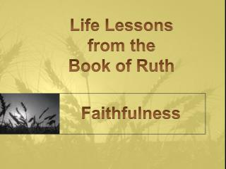 Life Lessons from the  Book of Ruth