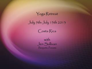 Yoga Retreat July 5th-July 13th 2013 Costa Rica with Jen Sullivan  Boquete, Panama