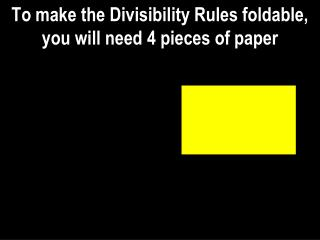 To make the Divisibility Rules foldable,  you will need 4 pieces of paper