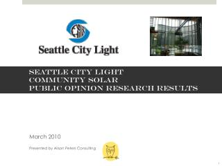 SEATTLE CITY LIGHT COMMUNITY SOLAR Public Opinion Research Results