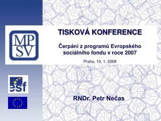 TISKOVÁ KONFERENCE Čerpání z programů Evropského  sociálního fondu v roce 2007 Praha, 10. 1. 2008