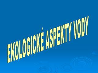 EKOLOGICK� ASPEKTY VODY
