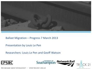 Ballast Migration – Progress 7 March 2013 Presentation by Louis Le Pen